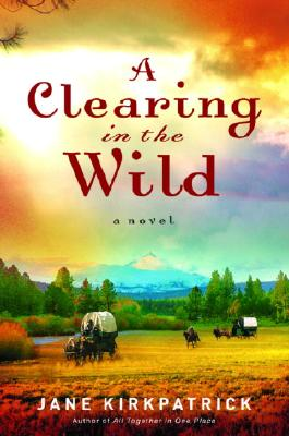 A Clearing in the Wild By Kirkpatrick, Jane
