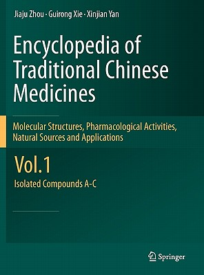 Encyclopedia of Traditional Chinese Medicines - Molecular Structures, Pharmacological Activities, Natural Sources and Applications By Zhou, Jiaju/ Xie, Guirong/ Yan, Xinjian